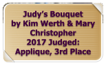 Judy's Bouquet by Kim Werth & Mary Christopher 2017 Judged: Applique, 3rd Place