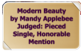 Modern Beauty by Mandy Applebee Judged: Pieced Single, Honorable Mention