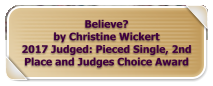 Believe? by Christine Wickert 2017 Judged: Pieced Single, 2nd Place and Judges Choice Award