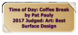 Time of Day: Coffee Break by Pat Pauly 2017 Judged: Art: Best Surface Design