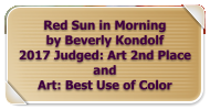 Red Sun in Morning by Beverly Kondolf 2017 Judged: Art 2nd Place and  Art: Best Use of Color