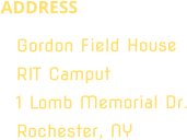 ADDRESS Gordon Field House RIT Camput 1 Lomb Memorial Dr. Rochester, NY