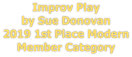 Improv Play by Sue Donovan 2019 1st Place Modern Member Category