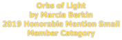 Orbs of Light by Marcia Berkin 2019 Honorable Mention Small Member Category