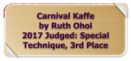 Carnival Kaffe by Ruth Ohol 2017 Judged: Special Technique, 3rd Place