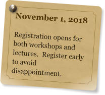 November 1, 2018  Registration opens for both workshops and lectures.  Register early to avoid disappointment.